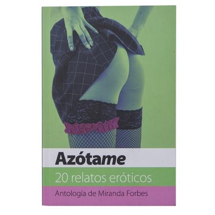 Libro Azótame. 20 Relatos Eróticos
